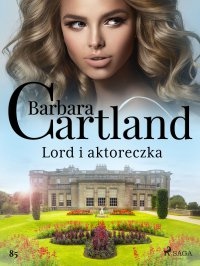 Lord i aktoreczka - Barbara Cartland - ebook