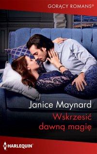 Wskrzesić dawną magię - Janice Maynard - ebook