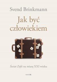 Jak być człowiekiem - dr Svend Brinkmann - ebook