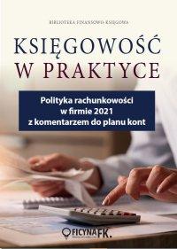 Polityka rachunkowości w firmie 2021 z komentarzem do planu kont - dr Katarzyna Trzpioła - ebook
