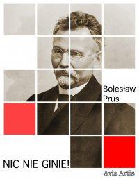 Nic nie ginie! - Bolesław Prus - ebook