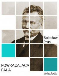 Powracająca fala - Bolesław Prus - ebook