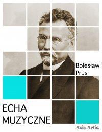 Echa muzyczne - Bolesław Prus - ebook