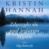 Zdarzyło się nad jeziorem Mystic - Kristin Hannah - audiobook