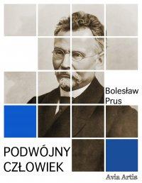Podwójny człowiek - Bolesław Prus - ebook