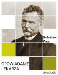 Opowiadanie lekarza - Bolesław Prus - ebook