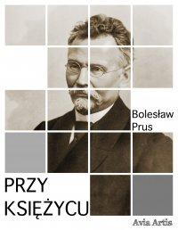 Przy księżycu - Bolesław Prus - ebook