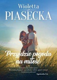 Przyjdzie pogoda na miłość - Wioletta Piasecka - ebook