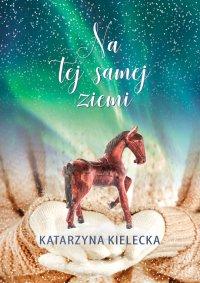 Na tej samej ziemi - Katarzyna Kielecka - ebook