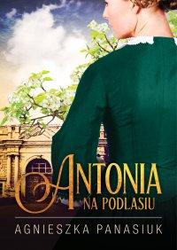Na Podlasiu. Antonia - Agnieszka Panasiuk - ebook