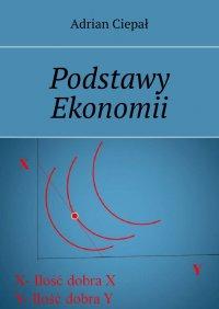 Podstawy Ekonomii - Adrian Ciepał - ebook