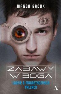 Zabawy w Boga. Ludzie o magnetycznych palcach - Magda Gacyk - ebook