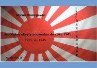 Japońskie Okręty podwodne do 1945 roku - Mariusz Wołongiewicz - ebook
