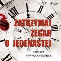 Zatrzymaj zegar o jedenastej - Barbara Nawrocka-Dońska - audiobook
