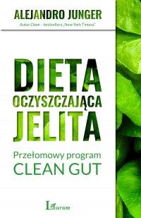 Dieta oczyszczająca jelita. Przełomowy program CLEAN GUT - Alejandro Junger - ebook