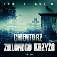 Cmentarz Zielonego Krzyża - Andriej Kotin - audiobook