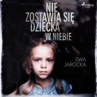 Nie zostawia się dziecka w niebie - Ewa Jarocka - audiobook