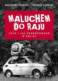 Maluchem do raju. Czym i jak podróżowano w PRL-u? - Kazimierz Kunicki - audiobook