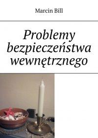 Problemy bezpieczeństwa wewnętrznego - Marcin Bill - ebook