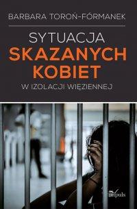 Sytuacja skazanych kobiet w izolacji więziennej - prof. Barbara Toroń-Fórmanek - ebook