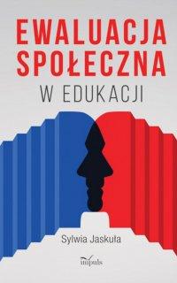Ewaluacja społeczna w edukacji - Jaskuła Sylwia - ebook