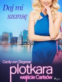 Plotkara: Wejście Carlsów 3: Daj mi szansę - Cecily von Ziegesar - ebook