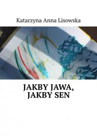 Jakby jawa, jakbysen - Katarzyna Lisowska - ebook