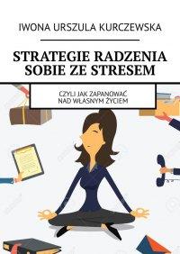 Strategie radzenia sobie zestresem - Iwona Kurczewska - ebook