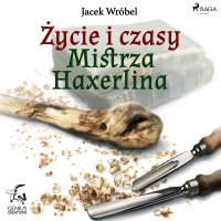 Życie i czasy Mistrza Haxerlina - Jacek Wróbel - audiobook