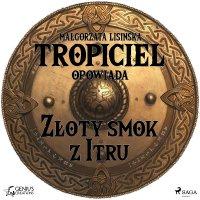 Tropiciel opowiada: Złoty smok z Itru - Małgorzata Lisińska - audiobook