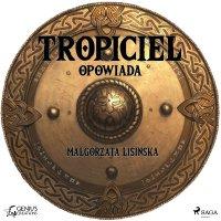 Tropiciel opowiada - Małgorzata Lisińska - audiobook