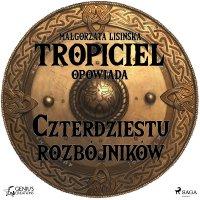 Tropiciel opowiada: Czterdziestu rozbójników - Małgorzata Lisińska - audiobook