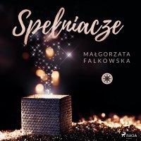 Spełniacze - Małgorzata Falkowska - audiobook