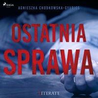 Ostatnia sprawa - Agnieszka Chodkowska Gyurics - audiobook
