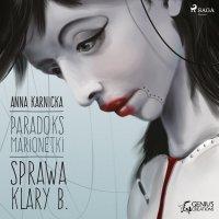 Paradoks marionetki: Sprawa Klary B. - Anna Karnicka - audiobook
