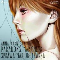 Paradoks marionetki: Sprawa Marionetkarza - Anna Karnicka - audiobook