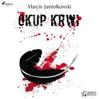 Okup krwi - Marcin Jamiołkowski - audiobook