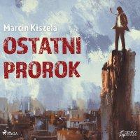 Ostatni Prorok - Marcin Kiszela - audiobook