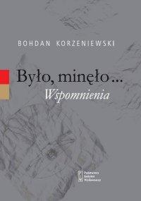 Było, minęło...Wspomnienia - Bohdan Korzeniewski - ebook