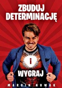 Zbuduj Determinację iWygraj - Marcin Nowak - ebook