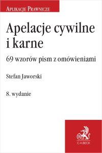 Apelacje cywilne i karne. 69 wzorów pism z omówieniami. Wydanie 8 - Stefan Jaworski - ebook