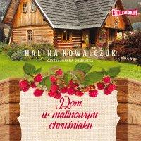Dom w malinowym chruśniaku - Halina Kowalczuk - audiobook