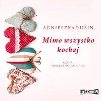 Mimo wszystko kochaj - Agnieszka Rusin - audiobook
