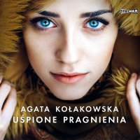 Uśpione pragnienia - Agata Kołakowska - audiobook