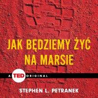 Jak będziemy żyć na Marsie - Stephen L. Petranek - audiobook