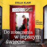 Do zobaczenia w lepszym świecie - Stella Klart - audiobook