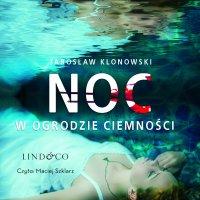 Noc w Ogrodzie Ciemności - Jarosław Klonowski - audiobook