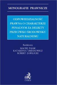 Odpowiedzialność prawna o charakterze penalnym za delikty przeciwko środowisku naturalnemu - Maciej Pająk - ebook