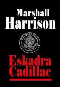 Eskadra Cadillac - Marshall Harrison - ebook