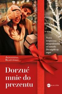 Dorzuć mnie do prezentu - Agnieszka Błażyńska - ebook